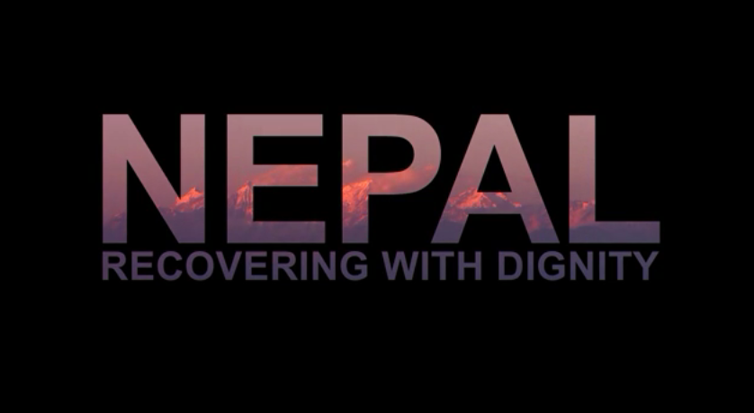 Nepal Earthquake Relief Video: Recovering with Dignity